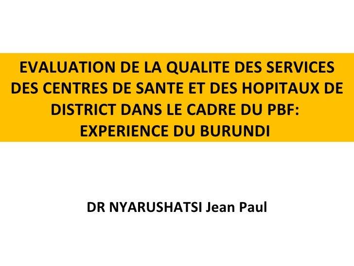 EVALUATION DE LA QUALITE DES SERVICES DES CENTRES DE SANTE ET DES HOPITAUX DE      DISTRICT DANS LE CADRE DU PBF:         ...
