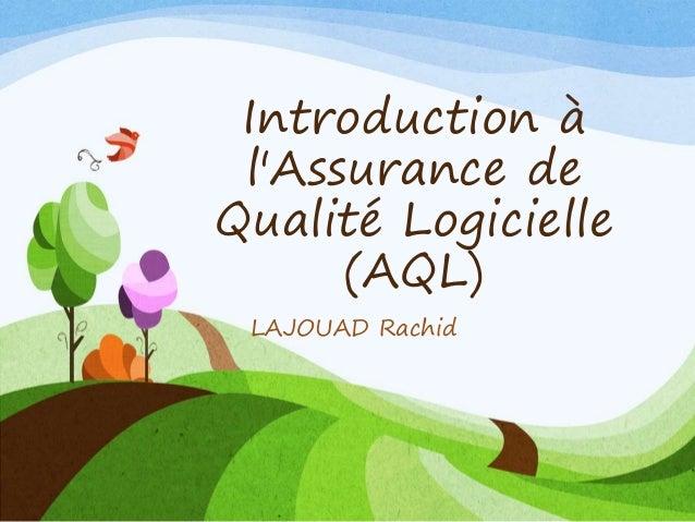 Introduction à l'Assurance de Qualité Logicielle (AQL) LAJOUAD Rachid