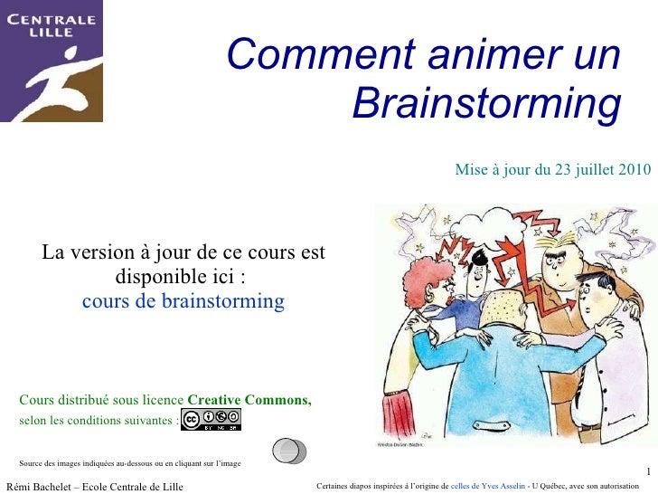 Comment animer un  Brainstorming   La version à jour de ce cours est disponible ici :  cours de brainstorming Rémi Bachele...