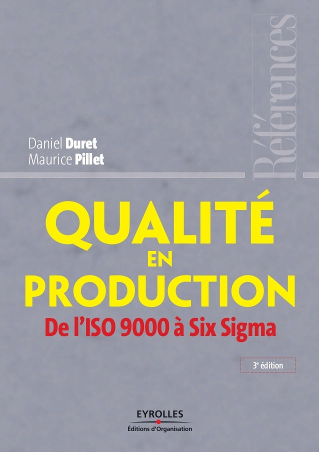 QualitéEN PRODUCTION Daniel Duret Maurice Pillet De l'ISO 9000 à Six Sigma 3e édition
