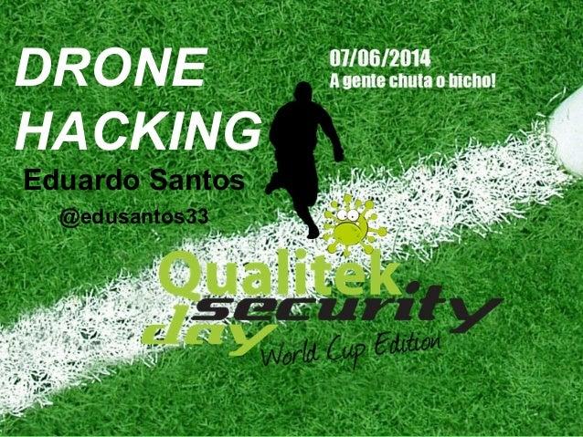 DRONE HACKING Eduardo Santos @edusantos33