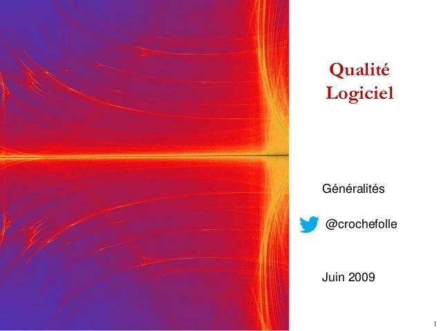 Qualité Logiciel 1 Généralités @crochefolle Juin 2009