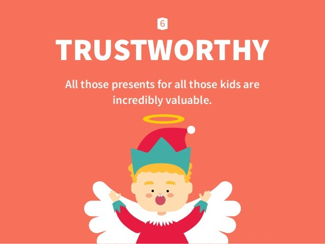TRUSTWORTHY All those presents for all those kids are incredibly valuable.