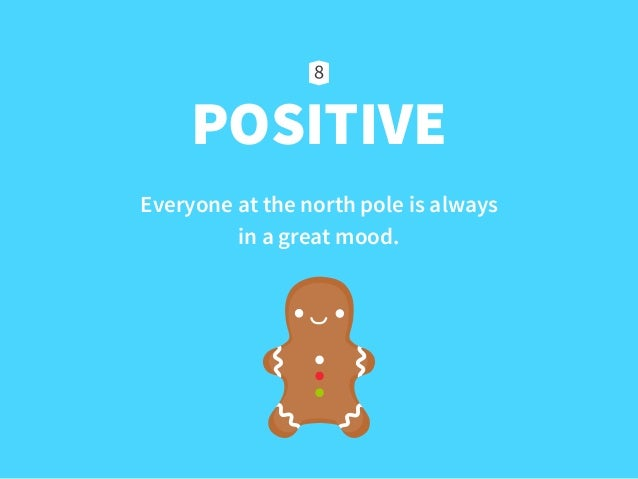POSITIVE Everyone at the north pole is always  in a great mood.