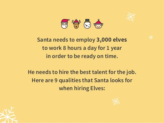 Santa needs to employ 3,000 elves  to work 8 hours a day for 1 year  in order to be ready on time. He needs to hire the ...