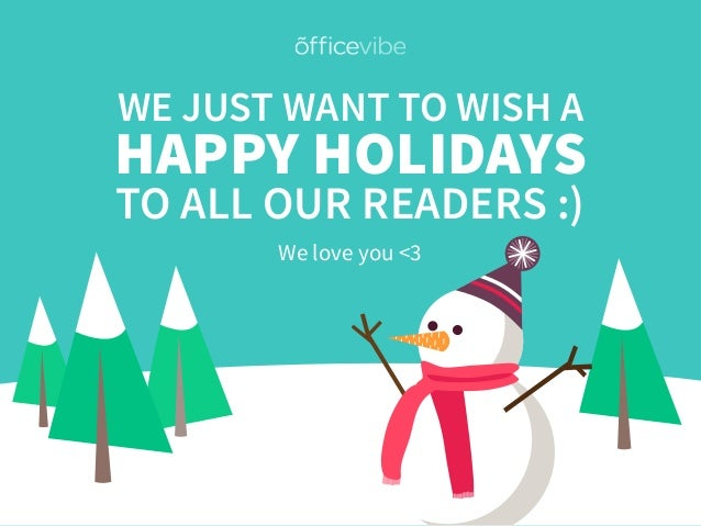 HAPPY HOLIDAYS WE JUST WANT TO WISH A TO ALL OUR READERS :) We love you <3