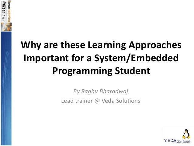 Why are these Learning Approaches Important for a System/Embedded Programming Student By Raghu Bharadwaj Lead trainer @ Ve...