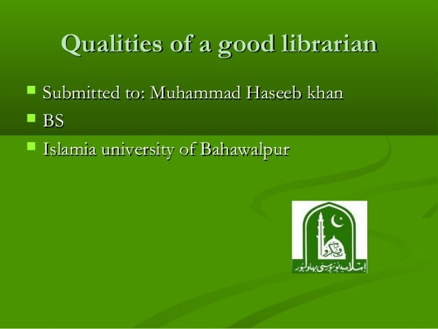 Qualities of a good librarianQualities of a good librarian Submitted to: Muhammad Haseeb khanSubmitted to: Muhammad Hasee...