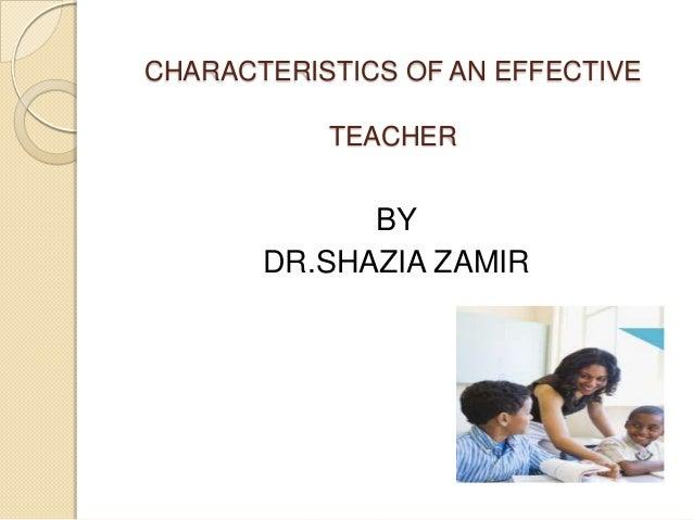 CHARACTERISTICS OF AN EFFECTIVE TEACHER  BY DR.SHAZIA ZAMIR