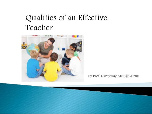 qualities of an excellent teacher essay Creative and instructional teachers motivate their students to learn by using their personal qualities, positive experiences, and excellent communication s.