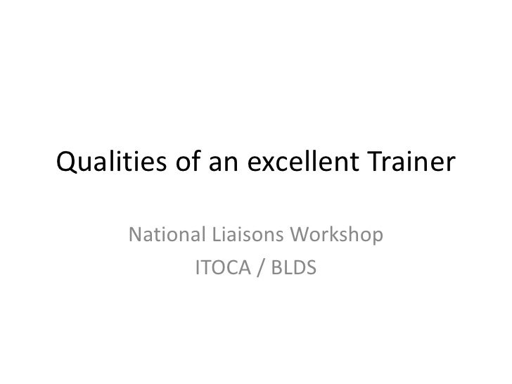 Qualities of an excellent Trainer<br />National Liaisons Workshop <br />ITOCA / BLDS<br />