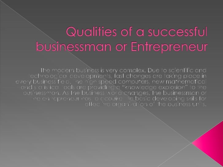 essay on qualities of a successful businessman Qualities of successful businessman some of the important qualities which the businessman should possess are discussed as follows: essays, letters, stories.