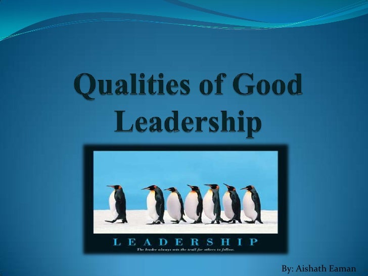 leadership quality essays A good leader must have the discipline to work toward his or her vision single-mindedly, as well as to direct his or her actions and those of the team toward the goal.