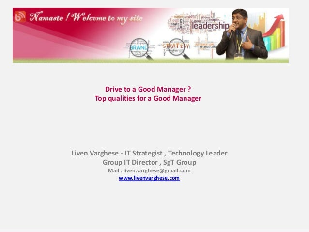 All rights reserved © Liven Varghese | www.livenvarghese.com 1 Drive to a Good Manager ? Top qualities for a Good Manager ...