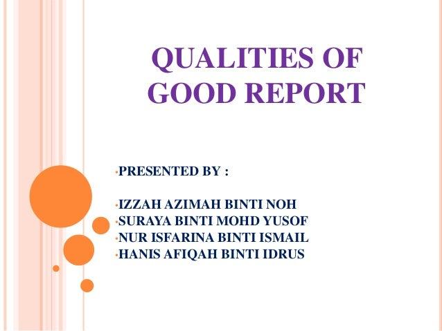 QUALITIES OF GOOD REPORT •PRESENTED BY : •IZZAH AZIMAH BINTI NOH •SURAYA BINTI MOHD YUSOF •NUR ISFARINA BINTI ISMAIL •HANI...