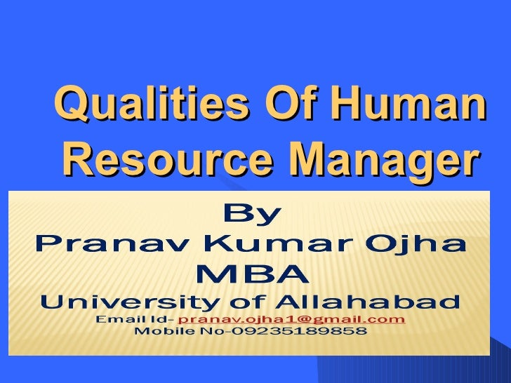 qualities of hr manager What makes human resource managers successful is it their expertise in aspects of human resources or problem solving skills or communication skills.