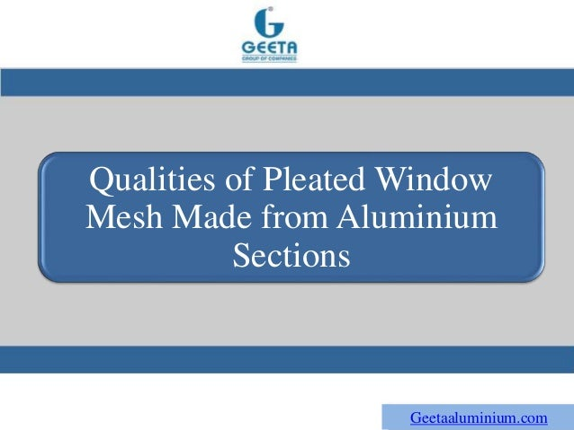 Qualities of Pleated Window Mesh Made from Aluminium