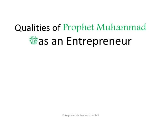 Qualities of Prophet Muhammad ‫ﷺ‬as an Entrepreneur Entrepreneurial Leadership-HIMS