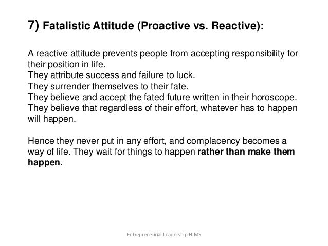 7) Fatalistic Attitude (Proactive vs. Reactive): A reactive attitude prevents people from accepting responsibility for the...