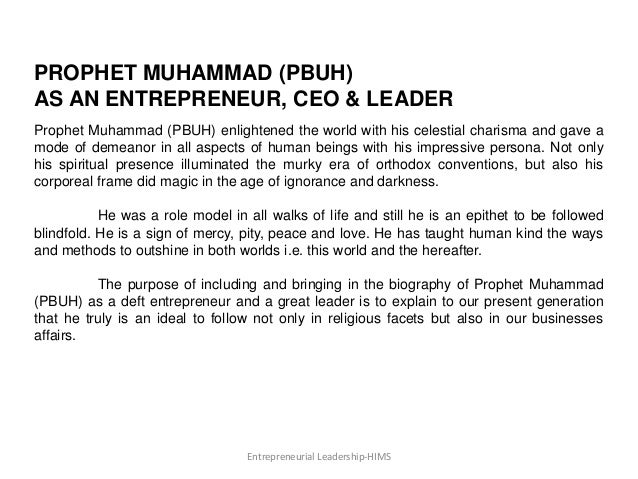 PROPHET MUHAMMAD (PBUH) AS AN ENTREPRENEUR, CEO & LEADER Prophet Muhammad (PBUH) enlightened the world with his celestial ...