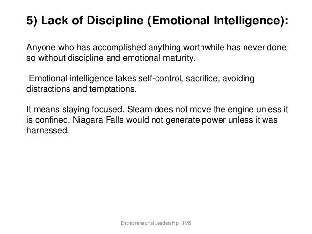 5) Lack of Discipline (Emotional Intelligence): Anyone who has accomplished anything worthwhile has never done so without ...