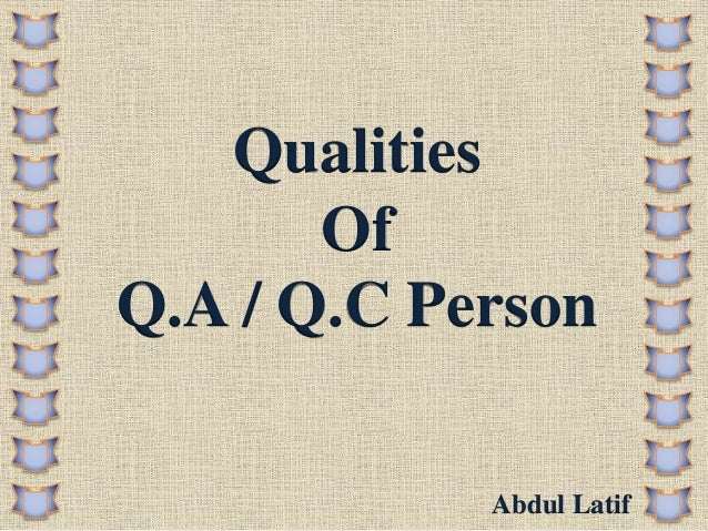 Qualities Of Q.A / Q.C Person Abdul Latif