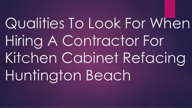 Qualities To Look For When Hiring A Contractor For Kitchen Cabinet Re