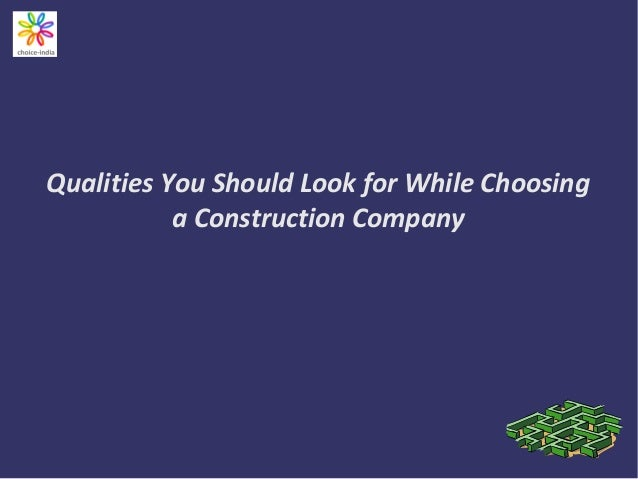 Qualities You Should Look for While Choosing a Construction Company