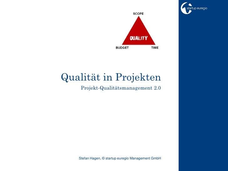 Qualität in Projekten     Projekt-Qualitätsmanagement 2.0        Stefan Hagen, © startup euregio Management GmbH