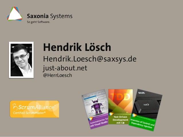 Hendrik Lösch Hendrik.Loesch@saxsys.de just-about.net @HerrLoesch