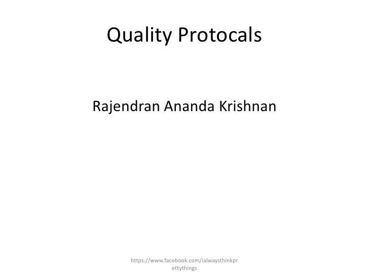 Quality ProtocalsRajendran Ananda Krishnan     https://www.facebook.com/ialwaysthinkpr                    ettythings