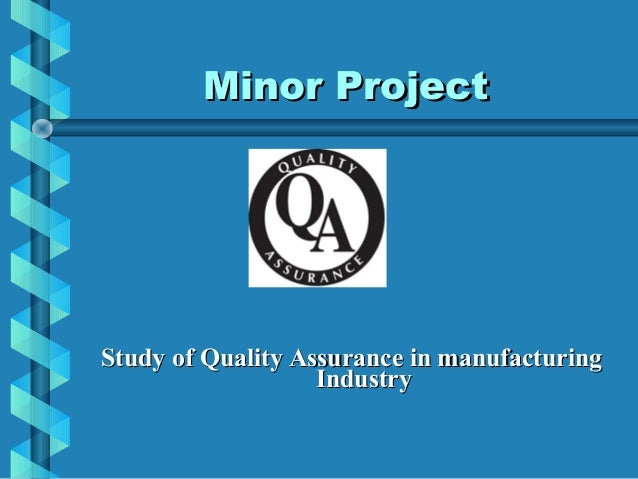 Minor ProjectStudy of Quality Assurance in manufacturing                   Industry