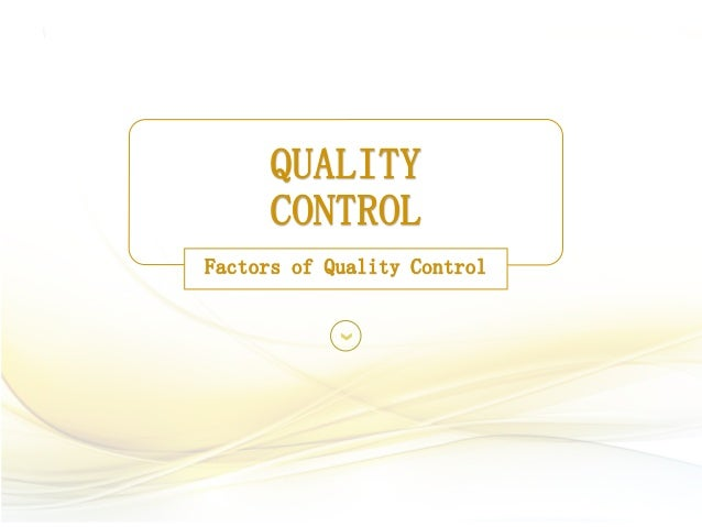 QUALITY CONTROL Factors of Quality Control