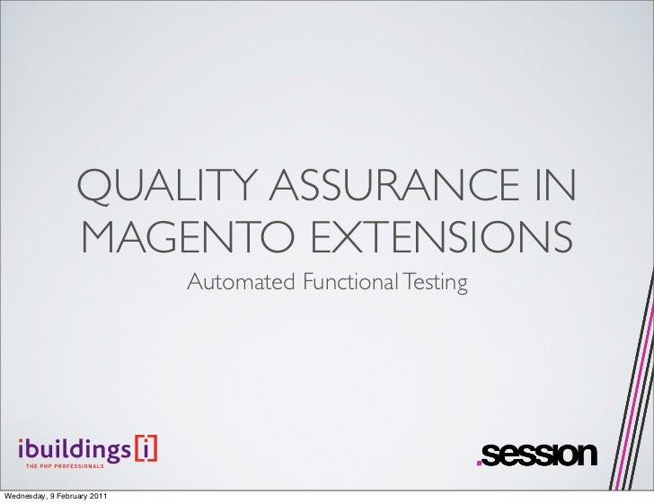 QUALITY ASSURANCE IN                  MAGENTO EXTENSIONS                             Automated Functional TestingWednesday...