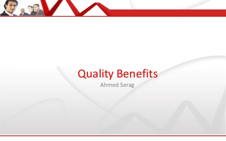 Quality Benefits Ahmed Serag