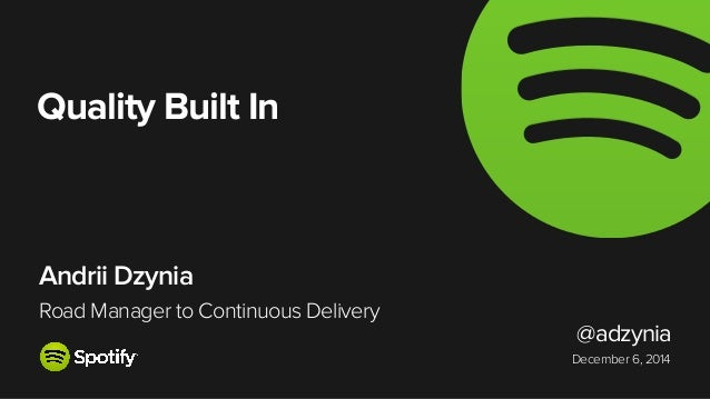 December 6, 2014  Andrii Dzynia  Road Manager to Continuous Delivery  @adzynia  Quality Built In