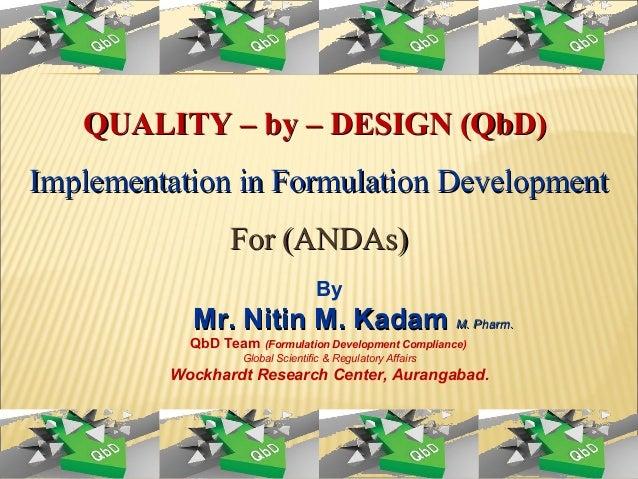 QUALITY – by – DESIGN (QbD)QUALITY – by – DESIGN (QbD)Implementation in Formulation DevelopmentImplementation in Formulati...