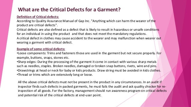 What are the Critical Defects for a Garment? Definition of Critical defects: According to Quality Assurance Manual of Gap ...