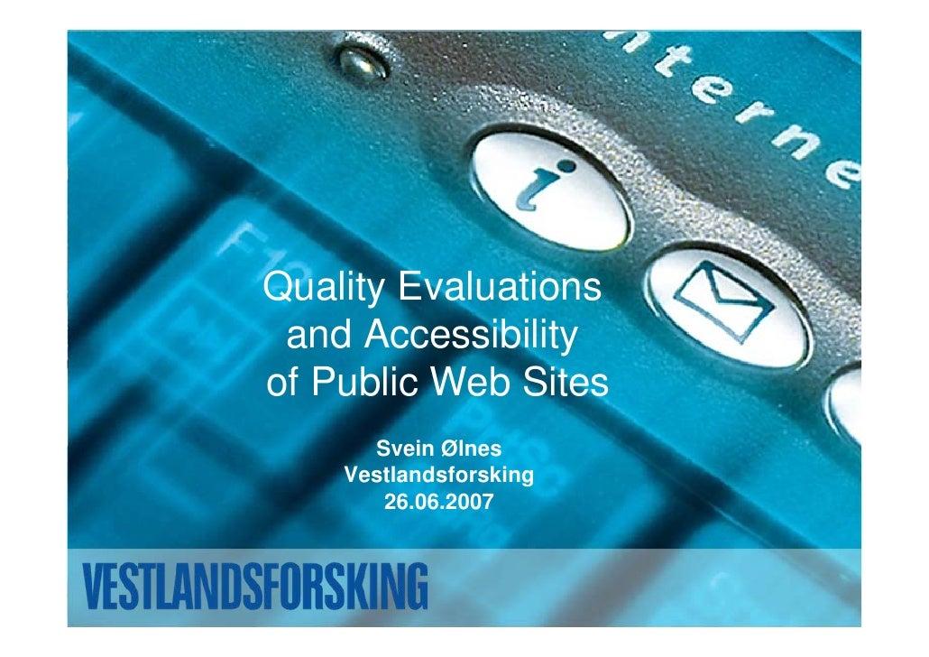 Quality Evaluations  and Accessibility of Public Web Sites       Svein Ølnes     Vestlandsforsking        26.06.2007