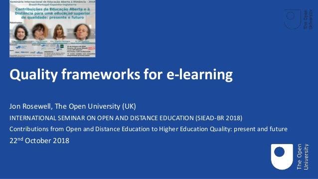 Quality frameworks for e-learning Jon Rosewell, The Open University (UK) INTERNATIONAL SEMINAR ON OPEN AND DISTANCE EDUCAT...