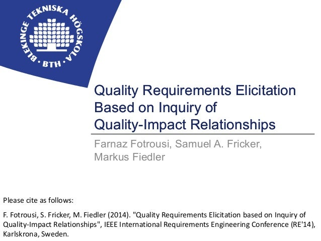 BLEKINGE INSTITUTE OF TECHNOLOGY  Quality Requirements Elicitation  Based on Inquiry of  Quality-Impact Relationships  Far...