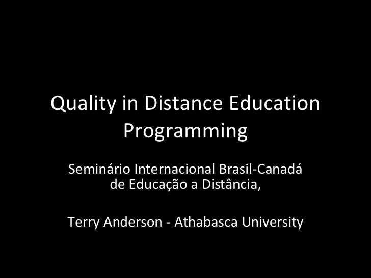 Quality in Distance Education Programming Seminário Internacional Brasil-Canadá de Educação a Distância, Terry Anderson - ...