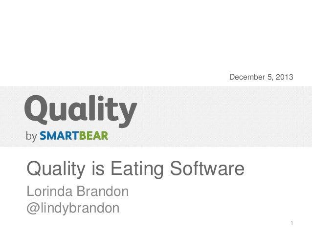 December 5, 2013  Quality is Eating Software Lorinda Brandon @lindybrandon 1