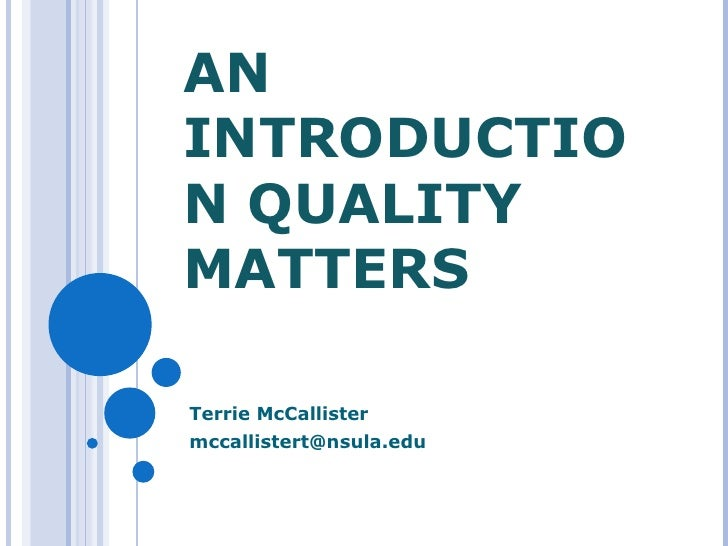 AN INTRODUCTION QUALITY MATTERS Terrie McCallister [email_address]