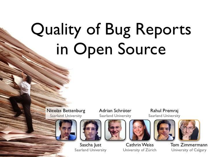 Quality of Bug Reports   in Open Source     Nicolas Bettenburg           Adrian Schröter               Rahul Premraj    Sa...