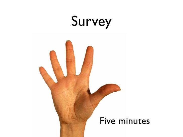 Survey         Five minutes