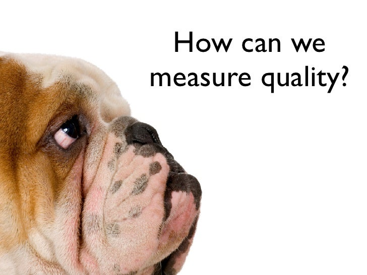 How can we measure quality?