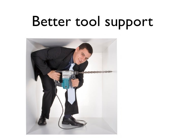 Better tool support
