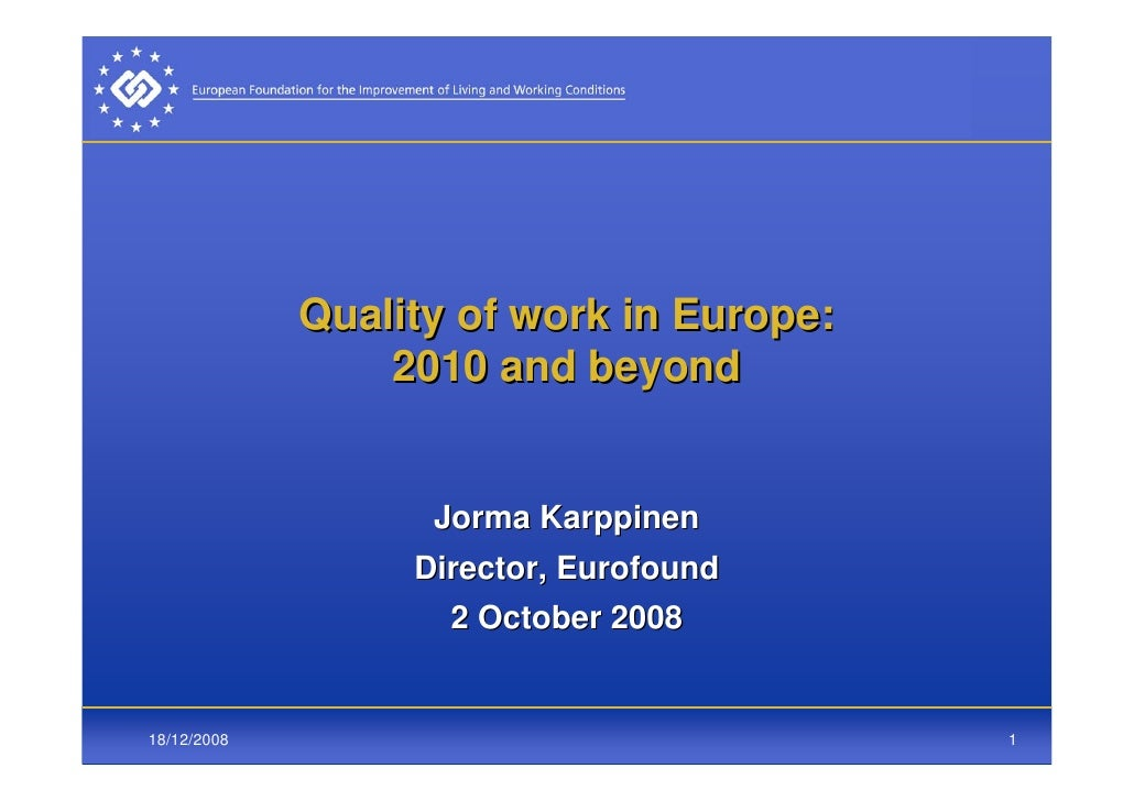 Quality of work in Europe:                  2010 and beyond                      Jorma Karppinen                   Directo...