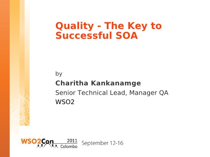 Quality - The Key toSuccessful SOAbyCharitha KankanamgeSenior Technical Lead, Manager QAWSO2